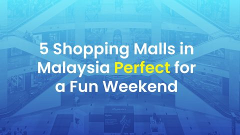 5 Shopping Malls in Malaysia Perfect for a Fun Weekend